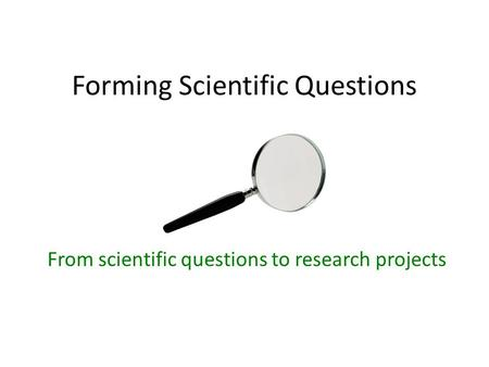 Forming Scientific Questions