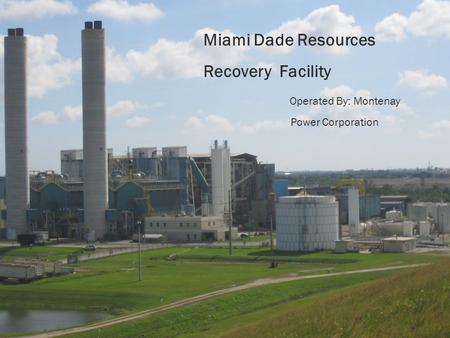 Miami Dade Resources Recovery Facility Operated By: Montenay Power Corporation.