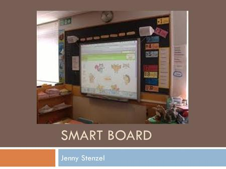 SMART BOARD Jenny Stenzel. What is it?  SMART Board is an interactive whiteboard. It was developed by SMART Technologies. When introduced in 1991, it.