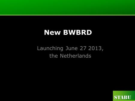 New BWBRD Launching June 27 2013, the Netherlands.
