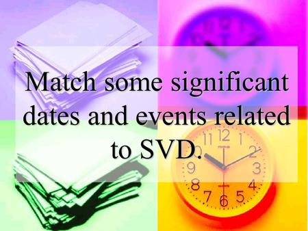 Match some significant dates and events related to SVD.