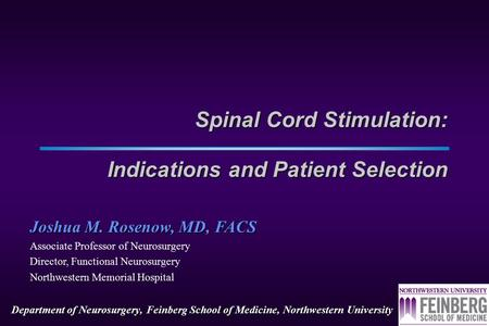 Department of Neurosurgery, Feinberg School of Medicine, Northwestern University Spinal Cord Stimulation: Indications and Patient Selection Joshua M.