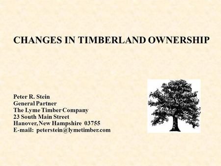 CHANGES IN TIMBERLAND OWNERSHIP Peter R. Stein General Partner The Lyme Timber Company 23 South Main Street Hanover, New Hampshire 03755