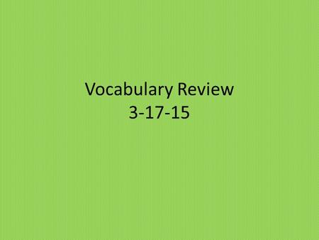 Vocabulary Review 3-17-15. Small, little, meager, tiny Adjective.