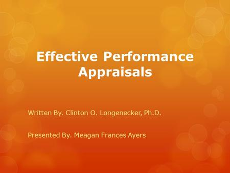 Effective Performance Appraisals Written By. Clinton O. Longenecker, Ph.D. Presented By. Meagan Frances Ayers.