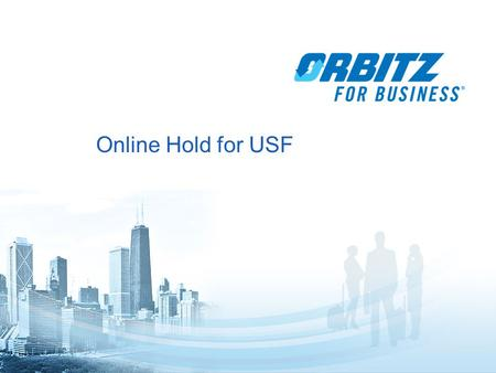 1 Online Hold for USF. 2 Online Hold Functionality Travelers or Delegates (travel arrangers) can put airline reservations on hold with Orbitz for Business.