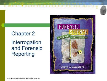 Chapter 2 Interrogation and Forensic Reporting © 2012 Cengage Learning. All Rights Reserved.