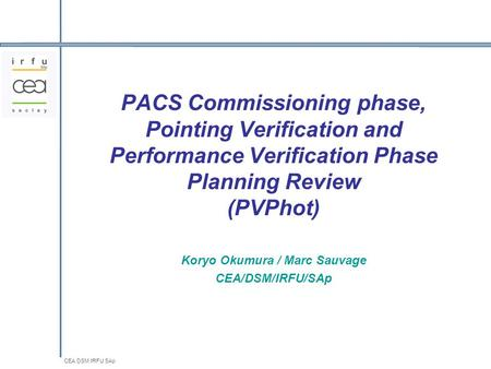 CEA DSM IRFU SAp PACS Commissioning phase, Pointing Verification and Performance Verification Phase Planning Review (PVPhot) Koryo Okumura / Marc Sauvage.