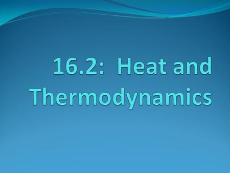 16.2: Heat and Thermodynamics