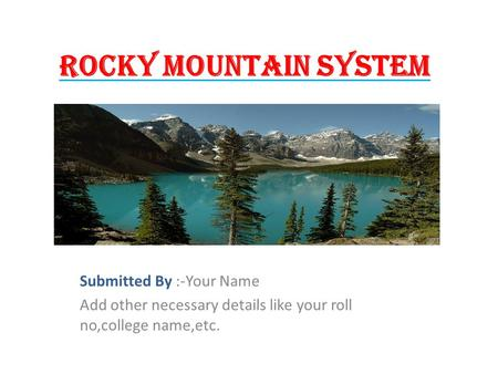 ROCKY MOUNTAIN SYSTEM Submitted By :-Your Name Add other necessary details like your roll no,college name,etc.