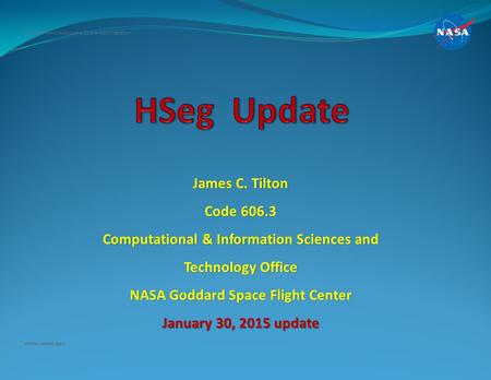 James C. Tilton Code 606.3 Computational & Information Sciences and Technology Office NASA Goddard Space Flight Center January 30, 2015 update National.