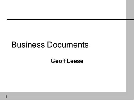 1 Business Documents Geoff Leese. 2 Objectives n Be able to ä recognise ä describe the purpose of ä describe the source and destination of ä describe.