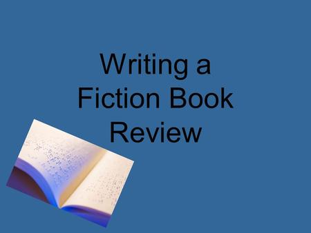 Writing a Fiction Book Review. READ THE BOOK! Immediately write down some notes! List: –Memorable scenes –Overall impression –Feelings.