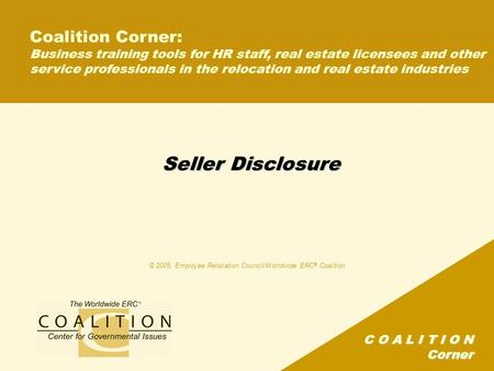 C O A L I T I O N Corner Seller Disclosure Coalition Corner: Business training tools for HR staff, real estate licensees and other service professionals.
