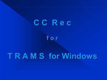 C C R e c f o r T R A M S for Windows. O v e r v i e w The purpose of the CC Rec program is for a travel agency to reconcile credit card charges with.