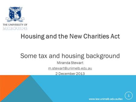 Housing and the New Charities Act Some tax and housing background Miranda Stewart 2 December 2013 1.