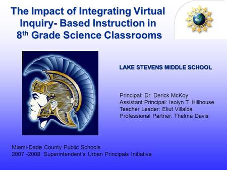 The Impact of Integrating Virtual Inquiry- Based Instruction in 8 th Grade Science Classrooms Miami-Dade County Public Schools 2007 -2008 Superintendent's.