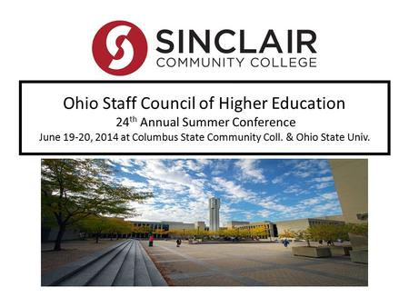Ohio Staff Council of Higher Education 24 th Annual Summer Conference June 19-20, 2014 at Columbus State Community Coll. & Ohio State Univ.
