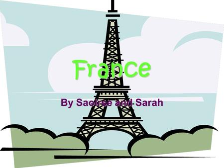 France By Saoirse and Sarah. Languages:President:Prime Minister : Population:Currency:Religions: AnswerEnglish and French Nicholas Sarkozy Francois Fillen.