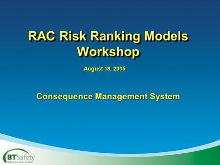 RAC Risk Ranking Models Workshop Consequence Management System August 18, 2005.