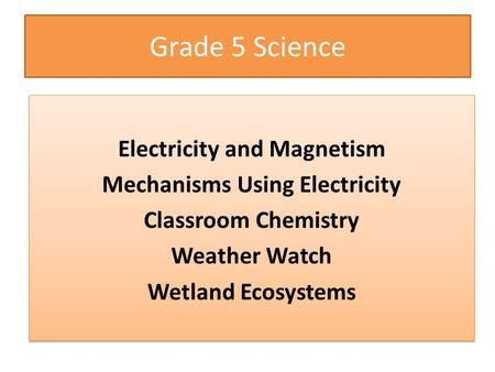 Grade 5 Science Electricity and Magnetism Mechanisms Using Electricity Classroom Chemistry Weather Watch Wetland Ecosystems Electricity and Magnetism Mechanisms.