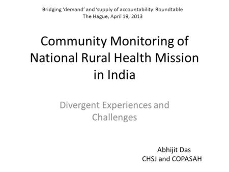 Community Monitoring of National Rural Health Mission in India Divergent Experiences and Challenges Bridging 'demand' and 'supply of accountability: Roundtable.