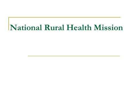 National Rural Health Mission. The Challenges in health sector Under funded public health system High and prohibitive out of pocket expenditure Poor distribution.