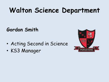Walton Science Department Gordon Smith Acting Second in Science KS3 Manager.