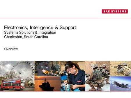 Electronics, Intelligence & Support Systems Solutions & Integration Charleston, South Carolina Overview.
