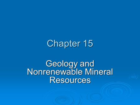 Chapter 15 Geology and Nonrenewable Mineral Resources.