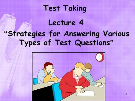 "Test Taking Lecture 4 "" Strategies for Answering Various Types of Test Questions "" 1."