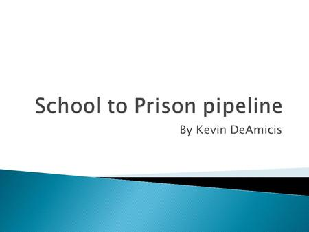 By Kevin DeAmicis. The school to prison pipeline is a system of rules and policies that can lead to imprisonment. This pipeline affects the students most.