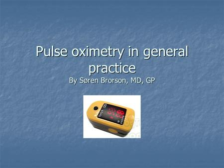 Pulse oximetry in general practice By Søren Brorson, MD, GP.