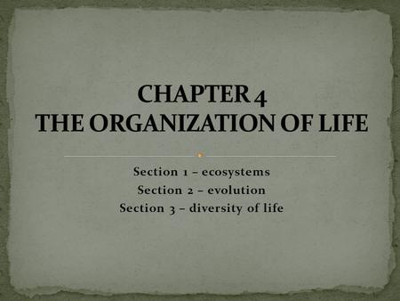 Section 1 – ecosystems Section 2 – evolution Section 3 – diversity of life.