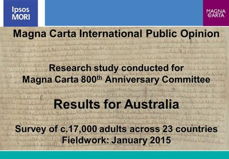 1 Magna Carta International Public Opinion Research study conducted for Magna Carta 800 th Anniversary Committee Results for Australia Survey of c.17,000.