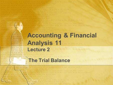 Accounting & Financial Analysis 11 Lecture 2 The Trial Balance.