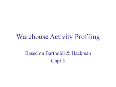 Warehouse Activity Profiling Based on Bartholdi & Hackman Chpt 5.