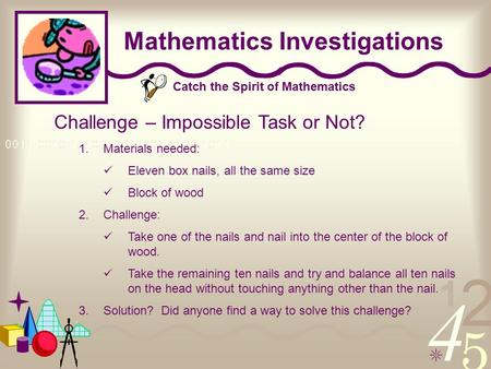 Catch the Spirit of Mathematics Mathematics Investigations Challenge – Impossible Task or Not? 1.Materials needed: Eleven box nails, all the same size.