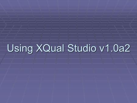 Using XQual Studio v1.0a2. Features of XStudio  XStudio is an versatile test management software solution usable with any kinds of tests.  Systematic.