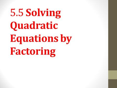 5.5 Solving Quadratic Equations by Factoring. Solving Quadratic Equations by Factoring. Quadratic Equation A quadratic equation is an equation that can.
