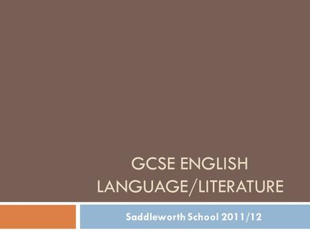 GCSE ENGLISH LANGUAGE/LITERATURE Saddleworth School 2011/12.