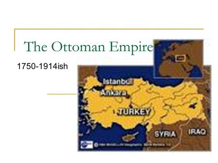 The Ottoman Empire 1750-1914ish. Decline of the Ottoman Empire.