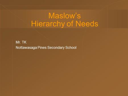 Maslow's Hierarchy of Needs Mr. TK Nottawasaga Pines Secondary School.