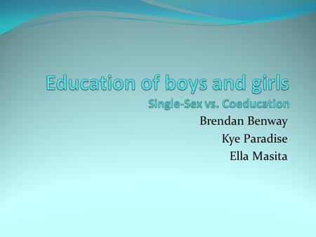 Education of boys and girls Single-Sex vs. Coeducation
