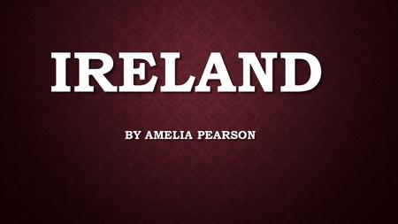 IRELAND BY AMELIA PEARSON. Celtic tribes arrived on the island between 600 and 150 B.C. Invasions by Norsemen that began in the late 8th century.