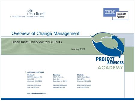Overview of Change Management ClearQuest Overview for CORUG January, 2008.