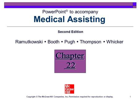 1 Medical Assisting Chapter 22 PowerPoint ® to accompany Second Edition Ramutkowski  Booth  Pugh  Thompson  Whicker Copyright © The McGraw-Hill Companies,