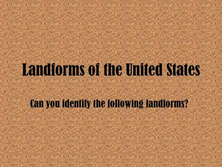 Landforms of the United States Can you identify the following landforms?