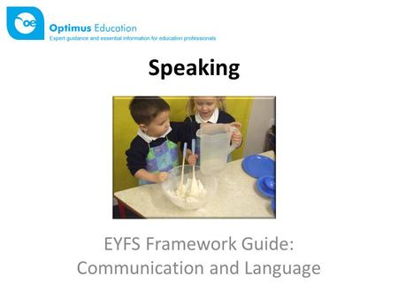 Speaking EYFS Framework Guide: Communication and Language.
