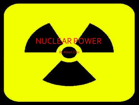 By Albert Choi NUCLEAR POWER. Content 1.What is Nuclear Power? 2.How was Nuclear Power Discovered? 3.How is Nuclear Power is Produced? 4.What is Used.